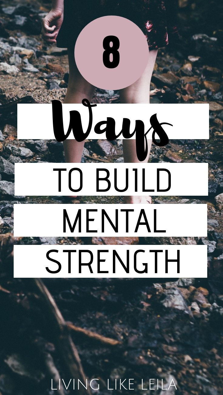 Mental strength is key to success and happiness. Here are 8 ways you can start building your mental toughness today. Read at LivinglikeLeila.com.