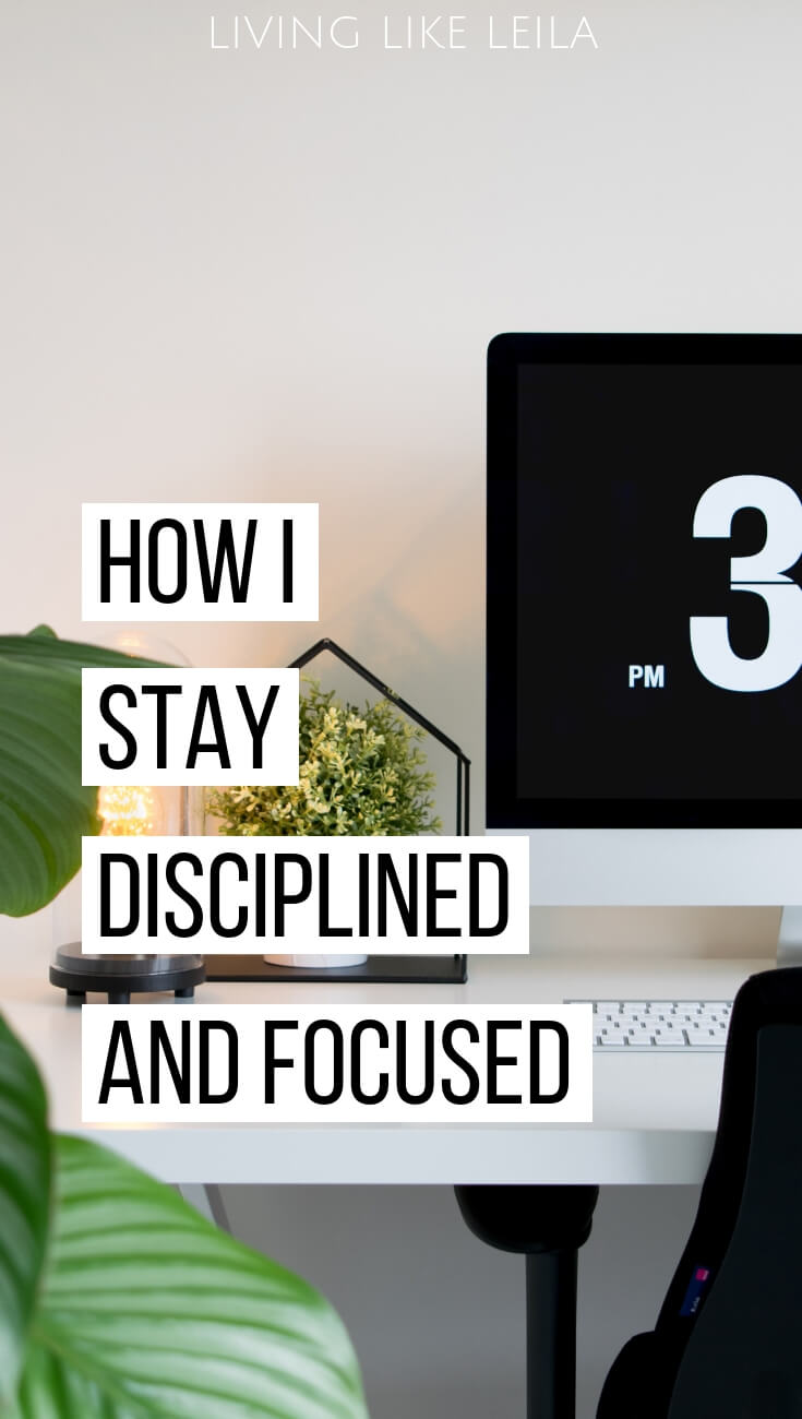 How I stay disciplined and focused to get things done.