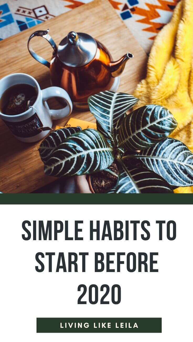 Why wait for the New Year? Start implementing these simple habits before 2020 to get ahead on your personal goals and improve your life! www.LivinglikeLeila.com