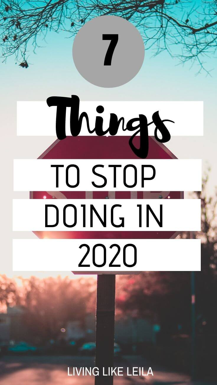7 things to stop doing in 2020 so you can reach your goals and focus on your priorities. Stop standing in your own way! www.LivinglikeLeila.com