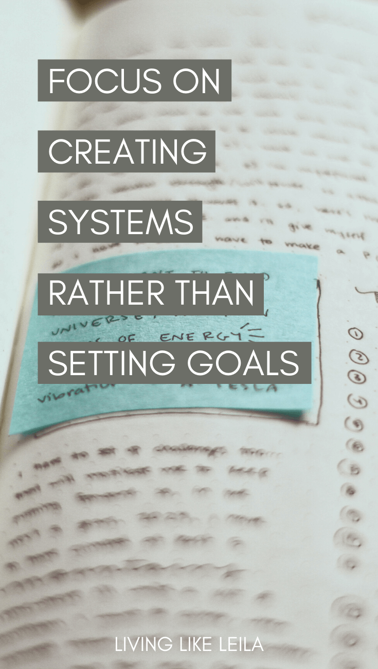 Goals are a great way to set a vision, but to actually achieve goals you need to focus on your systems. Learn how to create systems to support your goals in life. www.LivinglikeLeila.com