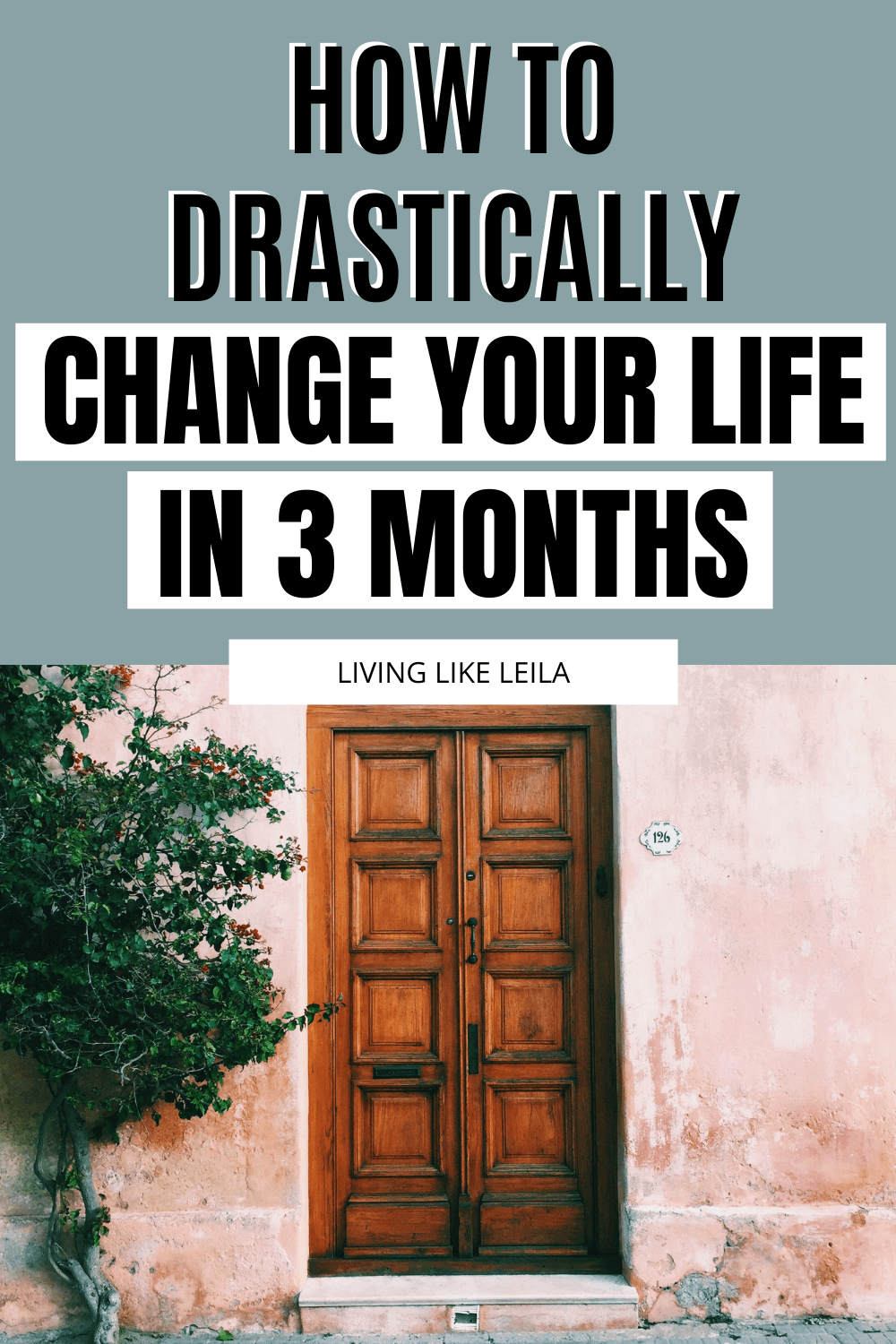 You can drastically change your life in a matter of months. But how do you go about starting? Read how at LivinglikeLeila.com
